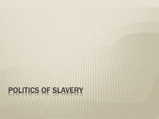 Politics of Slavery