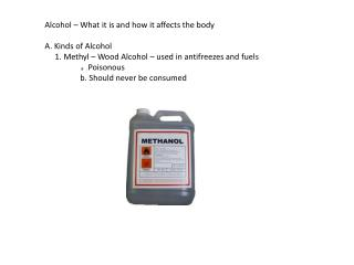 Alcohol – What it is and how it affects the body A.  Kinds of Alcohol