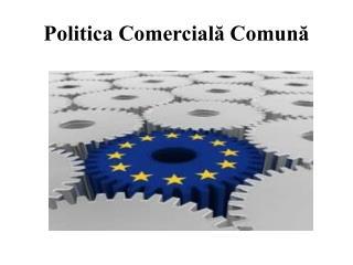 Politica Comercială Comună