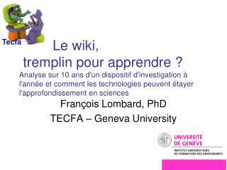 François Lombard, PhD  TECFA – Geneva  University