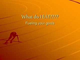 What do I EAT Fueling your goals