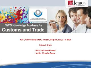 KACT, WCO  Headquarters , Brussels ,  Belgium, July, 3–  4 , 2014 Rules of Origin