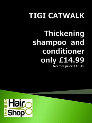 TIGI CATWALK Thickening shampoo  and conditioner  only £14.99 Normal price £18.49