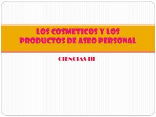 LOS COSMETICOS Y LOS PRODUCTOS DE ASEO PERSONAL