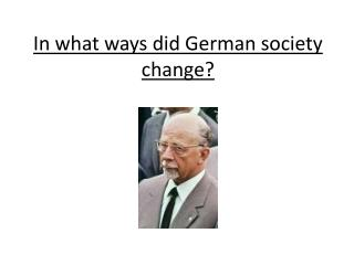 In what ways did German society change?