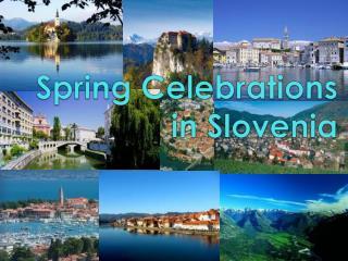 Spring Celebrations  in  Slovenia