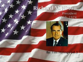 Richard M. Nixon 37 th   President  1969-1974