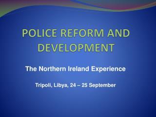 POLICE REFORM AND DEVELOPMENT