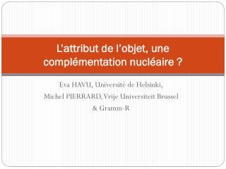 L'attribut de l'objet, une complémentation nucléaire?