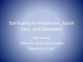 Spirituality in Healthcare,  Social  C are , and Education