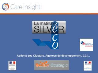 Actions des Clusters,  Agences  de  développement , CCI...