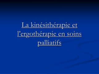 La kinésithérapie et l'ergothérapie en soins palliatifs