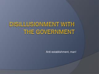 Disillusionment with the Government