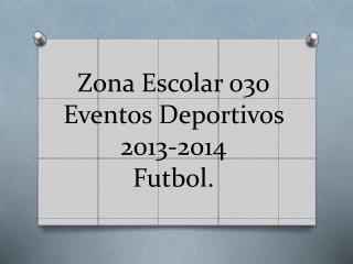 Zona Escolar 030 Eventos Deportivos  2013-2014 Futbol.