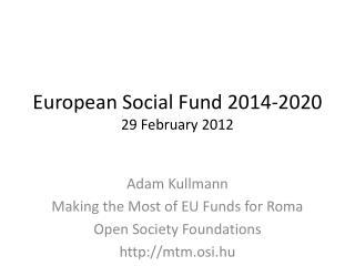 European Social Fund 2014-2020 29 February 2012