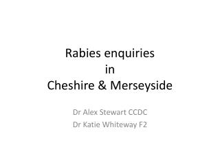 Rabies enquiries  in  Cheshire & Merseyside