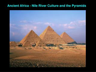 Ancient Africa - Nile River Culture and the Pyramids