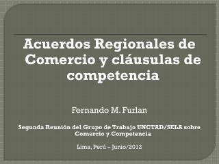 Acuerdos Regionales de Comercio y c l�usulas  de competencia Fernando M.  Furlan