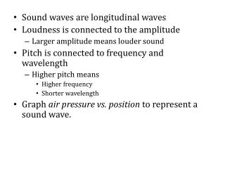Sound waves are longitudinal waves Loudness  is connected to the amplitude