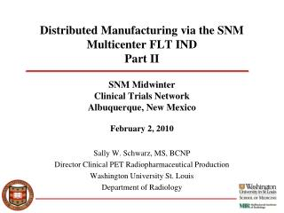 Distributed Manufacturing via the SNM Multicenter FLT IND Part II    SNM Midwinter Clinical Trials Network Albuquerque,