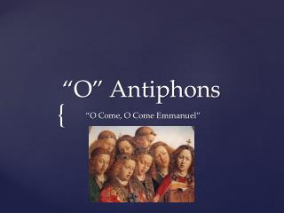 """O"" Antiphons"
