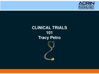 CLINICAL TRIALS 101 Tracy Petro