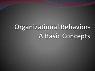 Organizational Behavior- A Basic Concepts