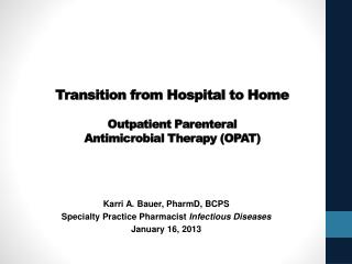 Transition from Hospital to Home Outpatient Parenteral  Antimicrobial Therapy (OPAT)