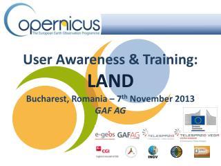 User Awareness & Training: LAND Bucharest, Romania – 7 th  November 2013 GAF AG