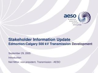 Stakeholder Information Update Edmonton-Calgary 500 kV Transmission Development