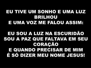VEM CUIDAR DE MIM MEU JESUS CUIDA SIM MEU JESUS! MEU SENHOR FONTE DA VIDA E DO  AMOR