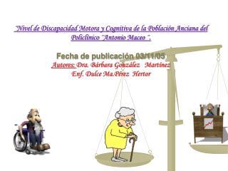 Nivel de Discapacidad Motora y Cognitiva de la Poblaci n Anciana del Policl nico  Antonio Maceo  .  Fecha de publicaci