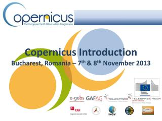 Copernicus Introduction Bucharest, Romania – 7 th  & 8 th  November 2013