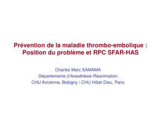 Pr vention de la maladie thrombo-embolique :  Position du probl me et RPC SFAR-HAS
