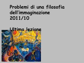 Problemi di una filosofia dell'immaginazione  2011/10 Ultima lezione