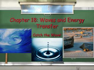 Chapter  18:  Waves and Energy Transfer