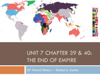 Unit 7 Chapter  39 & 40:   the End of empire