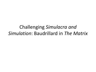 Challenging  Simulacra and Simulation : Baudrillard in  The Matrix