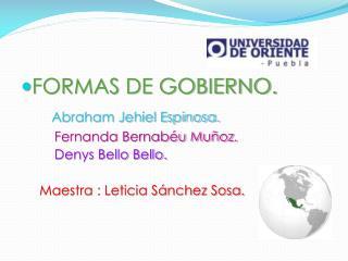 FORMAS DE GOBIERNO. Abraham Jehiel Espinosa. Fernanda  Bernabéu  Muñoz. Denys Bello  Bello .