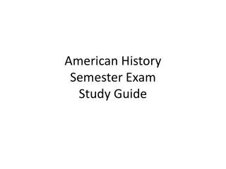 American History Semester Exam Study Guide