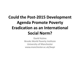 David Hulme Brooks World Poverty Institute University of Manchester manchester.ac.uk/bwpi