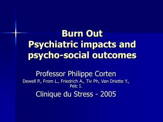Burn Out Psychiatric impacts and psycho-social outcomes