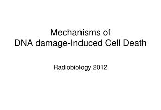 Mechanisms of  DNA damage-Induced  Cell Death