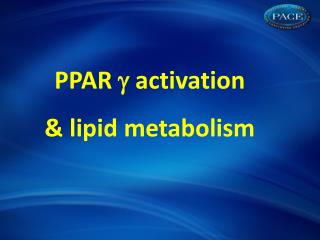 PPAR  ? activation &  lipid metabolism