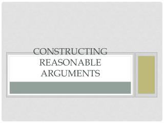 Constructing Reasonable Arguments