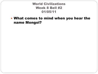 World Civilizations  Week 8 Bell #2 01/05/11