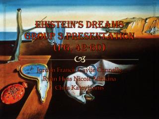 Einstein's Dreams Group 3 Presentation (pg. 42-60)