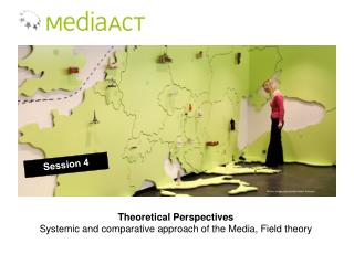 Theoretical Perspectives Systemic and comparative approach of the Media, Field theory