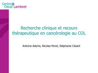 Recherche clinique et recours th rapeutique en canc rologie au COL