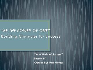 """ BE THE POWER OF ONE"" Building  Character for  Success"